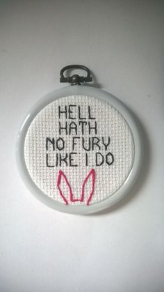 Louise Belcher from bobs burgers quote - hell hath no fury like i do- finished cross stitch/embroidery in a hoop. The hoop is available in a Cross Stitch Quotes, Cross Stitch Boards, Cross Stitching, Cross Stitch Embroidery, Embroidery Patterns, Cross Stitch Designs, Cross Stitch Patterns, Needlework, Crossstitch