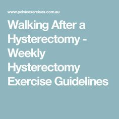 Walking After a Hysterectomy - Weekly Hysterectomy Exercise Guidelines