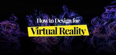 How to design for Virtual Reality - UI Garage - Specific design patterns for Web, iOS, A...