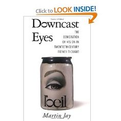 Downcast Eyes: The Denigration of Vision in Twentieth-Century French Thought (Centennial Book) (9780520088856): Martin Jay: Books