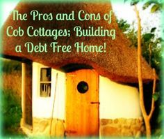 What would your life be like if you owned your own home free and clear?  With Cob Cottages you can build a debt free home that is beautiful and will last for a much longer time than conventional homes.