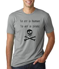To ERR is human to ARR is pirate funny T shirt by MyPersonaliTs, $11.99