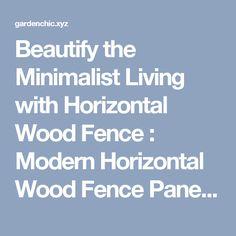 Beautify the Minimalist Living with Horizontal Wood Fence : Modern Horizontal Wood Fence Panels - Garden Chic