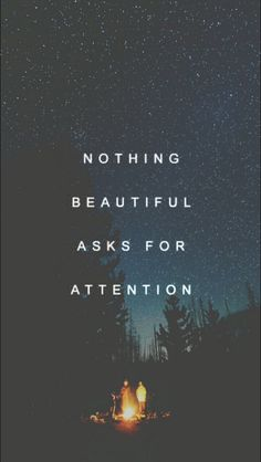 Good Nothing Beautiful Asks For Attention   Quotes, Inspiring