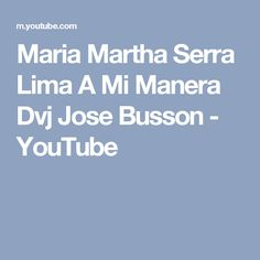 Maria Martha Serra Lima   A Mi Manera   Dvj  Jose Busson - YouTube