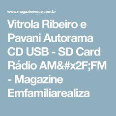 Vitrola Ribeiro e Pavani Autorama CD USB - SD Card Rádio AM/FM - Magazine Emfamiliarealiza