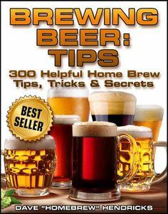 Brewing Beer: Tips (300 Helpful Home Brew Tips, Tricks & Secrets) by Homebrew Hendricks, http://www.amazon.com/dp/B00AJ6U76M/ref=cm_sw_r_pi_dp_OI9arb125HXWQ