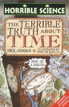 The Terrible Truth About Time (Horrible Science) by Nick Arnold,http://www.amazon.com/dp/0439982278/ref=cm_sw_r_pi_dp_xVsdtb03J7VM8JAV TOK 529