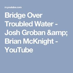 Bridge Over Troubled Water - Josh Groban & Brian McKnight - YouTube