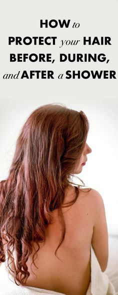 Everything you should do to protect your hair before, during, and after the shower.