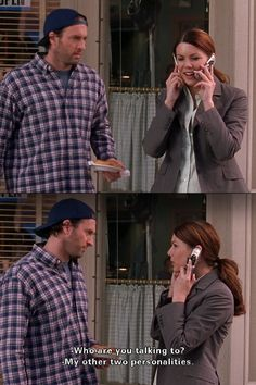 Luke: Who are you talking to? Lorelai: My other personalities.