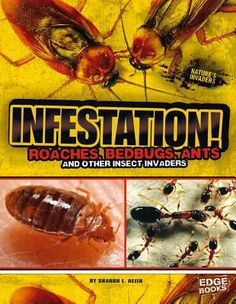 """Infestation! : Roaches, Bedbugs, Ants, and Other Insect Invaders, by Sharon L. Reith. (Capstone Press, 2014) """"A look at insect species that infest homes and other buildings and what can be done to prevent unwanted visitors from invading your home""""-- Provided by publisher."""
