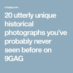 20 utterly unique historical photographs you've probably never seen before on 9GAG