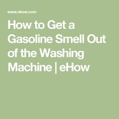 How to Get a Gasoline Smell Out of the Washing Machine | eHow