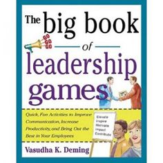 The Big Book of Leadership Games:  Quick, Fun Activities to Improve Communication, Increase Productivity, and Bring Out the Best in Employees (1st Edition) Author: Vasudha K. Deming Dozens of engaging ways to forge good working relationships between managers and their staffs  This book offers managers 50 fun, illuminating experiential activities for building a positive, open, and productive relationship with the people they manage.