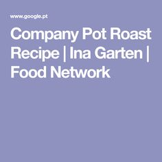 Company Pot Roast Recipe | Ina Garten | Food Network Pot Roast Recipe Ina Garten, Pot Roast Recipes, Lentil Recipes, Food Network Recipes, Food Processor Recipes, Bourbon Slush, French Green Lentils, Slush Recipes, Roast Fish
