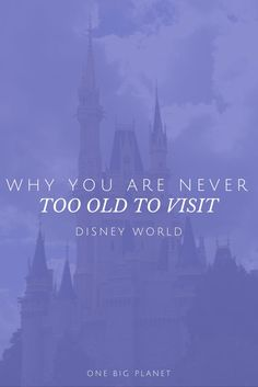 Why you're never too old to visit Disney World!