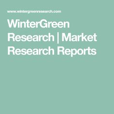WinterGreen Research   Market Research Reports