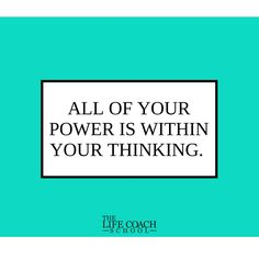 All of your power is within your thinking. (Brooke Castillo)   TheLifeCoachSchool.com Brooke Castillo, The Life Coach School, Life Coach Certification, Feel Better, Personal Development, Affirmations, Coaching, Self, Wisdom