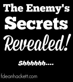 What are the enemy's secrets to destroying mankind? Knowing them will help us know how to defeat them and thwart his plan!