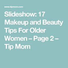 Slideshow: 17 Makeup and Beauty Tips For Older Women – Page 2 – Tip Mom