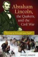 Abraham Lincoln, the Quakers, and the Civil War