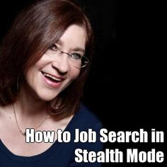 How to Job Search in Stealth Mode >> great new article just published by Denise Taylor on Social-Hire.com