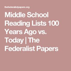 Middle School Reading Lists 100 Years Ago vs. Today  | The Federalist Papers