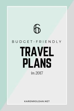 My 6 budget-friendly travel plans in 2017