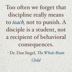 Too often we forget that discipline really means to teach, not to punish. A disciple is a student, not a recipient of a behavioral consequences. Dan Siegel, The Whole-Brain Child Mindful Parenting, Peaceful Parenting, Kids And Parenting, Foster Parenting, Parenting Styles, Parenting Websites, Parenting Tips, Parenting Classes, Attachment Parenting Quotes