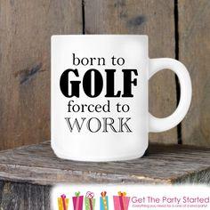 Coffee Mug, Born to Golf, Novelty Ceramic Mug, Humorous Golfer Mug, Funny Coffee Cup Gift, Gift for Him, Coworker Gift, Father's Day Gift