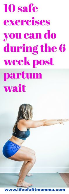 10 safe exercises that can be done during the 6 week post partum wait. Learn an exercise routine designed by physical therapist and yoga experts to help you get back into shape and get your body back after baby, plus tips and tricks to help you get there faster!