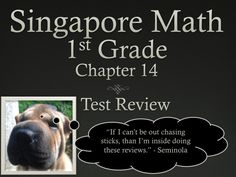 Math in Focus  Singapore Math 1st Grade Chapter 14 Test Review (4 pages). This is a test review for the Singapore math program. It is for the first grade's Chapter 14.   The problems are very similar to the ones on the test, just the numbers and wording have changed. For each problem on the test, there are two or three practice problems. There are 4 pages.   It can also be used as an assessment.  If you need any assistance, please email me at r_nyg@yahoo.com  These were made by Ryan Nygren.