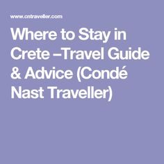 Where to Stay in Crete –Travel Guide & Advice (Condé Nast Traveller)