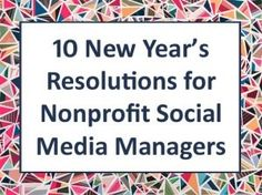 10 New Years Resolutions for Nonprofit Social Media Managers