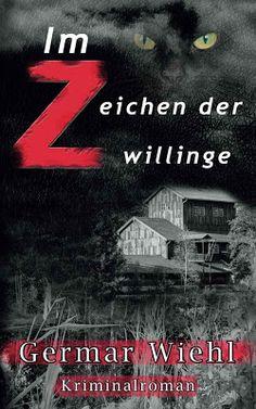 """'Im Zeichen der Zwillinge"""" von Germar Wiehl - Krimi - Licht und Schatten, Erfolg und Misserfolg zeichnen eine Familientragödie im oberbayrischen Chiemgau."""