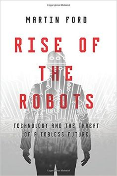 Rise of the Robots: Technology and the Threat of a Jobless Future: Amazon.de: Martin Ford: Fremdsprachige Bücher