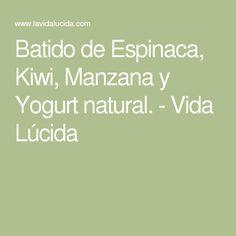 Batido de Espinaca, Kiwi, Manzana y Yogurt natural. - Vida Lúcida