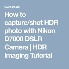 How to capture/shot HDR photo with Nikon D7000 DSLR Camera | HDR Imaging Tutorial