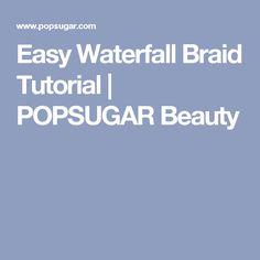 Easy Waterfall Braid Tutorial   POPSUGAR Beauty