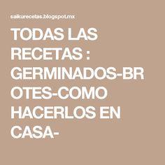 TODAS LAS RECETAS : GERMINADOS-BROTES-COMO HACERLOS EN CASA-