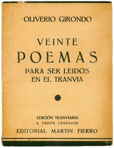 Oliverio Girondo: Veinte poemas para ser leidos en el tranvia. Editorial Martin Fierro, Buenos aires.