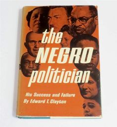 The Negro Politician Edward T. Clayton 1st  Ed. 1964 Intro Martin Luther King Jr