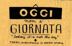 Learning Italian Language ~ Oggi non è giornata - today its not the day Italian Grammar, Italian Vocabulary, Italian Phrases, Italian Words, Italian Quotes, Italian Language, Spanish Language, Korean Language, Japanese Language
