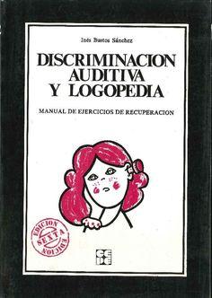 Discriminación auditiva y logopedia : manual de ejercicios de recuperación / Inés Bustos Sánchez. 8a ed. Madrid : Ciencias de la Educación Preescolar y Especial, D.L. 1995http://absysnet.bbtk.ull.es/cgi-bin/abnetopac?TITN=159610