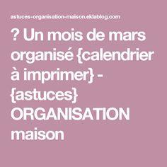 ✿ Un mois de mars organisé {calendrier à imprimer} - {astuces} ORGANISATION maison
