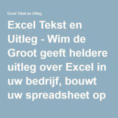 Excel Tekst en Uitleg - Wim de Groot geeft heldere uitleg over Excel in uw bedrijf, bouwt uw spreadsheet op maat en legt in zijn boeken uit hoe u formules opbouwt.