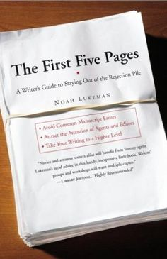 The First Five Pages: A Writers Guide to Staying Out of the Rejection Pile by Noah Lukeman | http://WriteDivas.com
