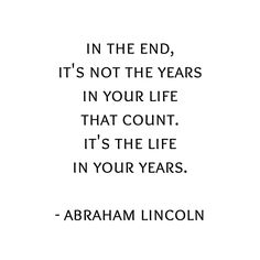 'In the end, it's not the years in your life that count. It's the life in your years. Abraham Lincoln Quote' Poster by IdeasForArtists End Of Year Quotes, Come Back Quotes, Ending Quotes, Quotes About New Year, New Look Quotes, Quotes For Kids, Going Home Quotes, Quotes To Live By, Famous Quotes About Success