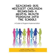 Reaching Our Neediest Children : Bringing a Mental Health Program Into the Schools: A Guide to Program Implementation Mental Health Programs, Kids Mental Health, Mental Health Services, Social Services, Mental Health Awareness, School Sets, Awareness Campaign, Children And Family, Public School